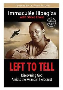 Left to Tell: Discovering God Amidst the Rwandan Holocaust, by Immaculée Ilibagiza.
